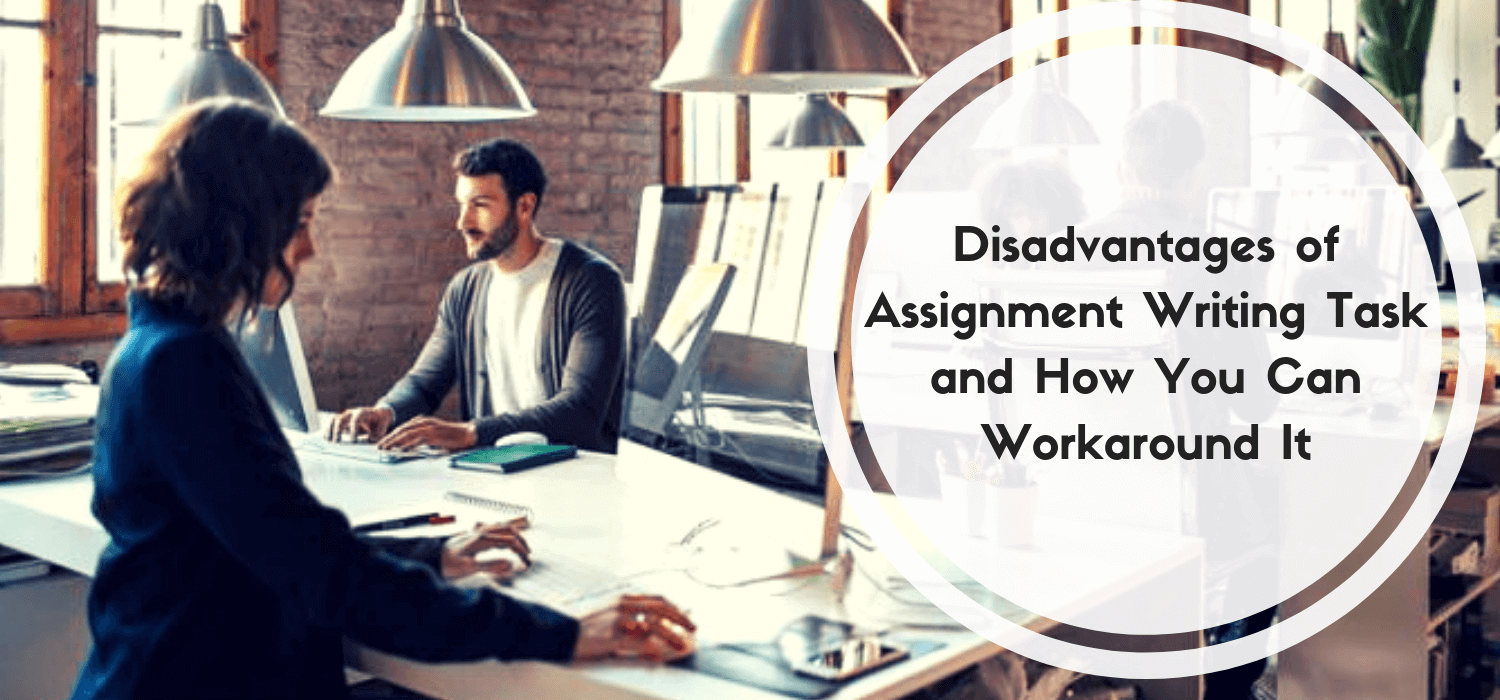 Disadvantages of Assignment Writing Task and How You Can Workaround It