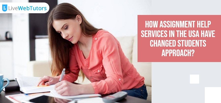 How Assignment Help Services in USA have Changed Students Approach