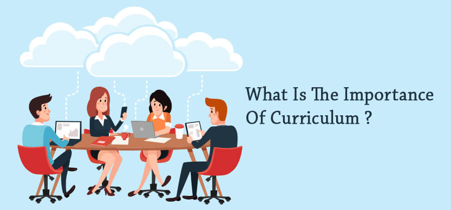 What Is The Importance Of Curriculum ?
