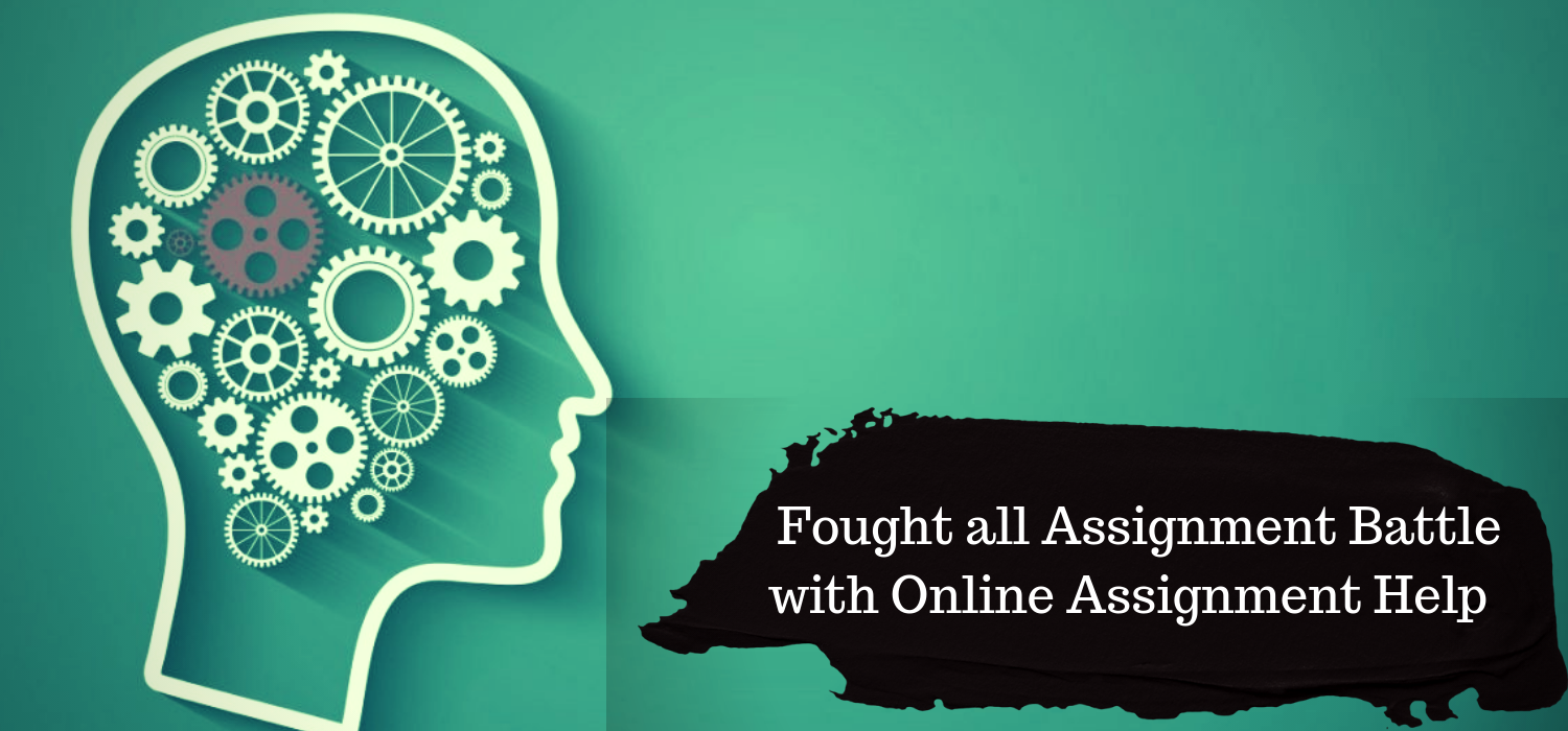 Fought all Assignment Battle with Online Assignment Help
