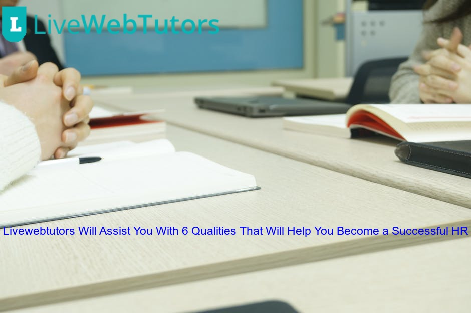Livewebtutors Will Assist You With 6 Qualities That Will Help You Become a Successful HR
