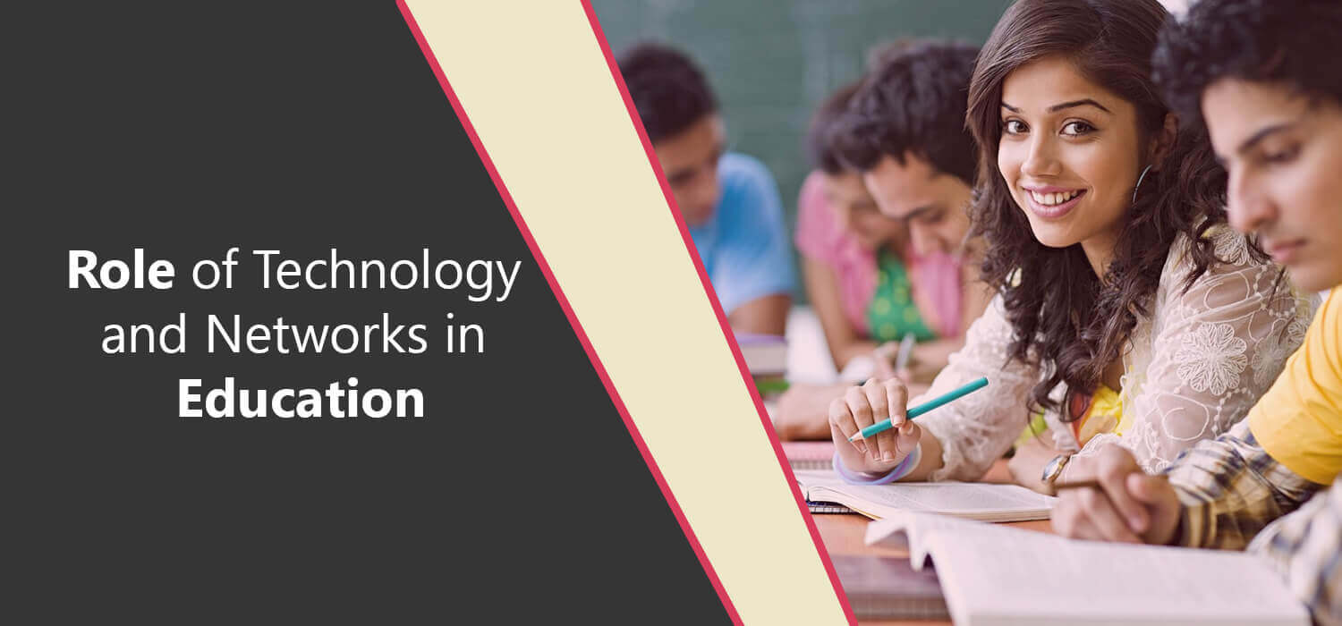 Role of Technology and Networks in Education