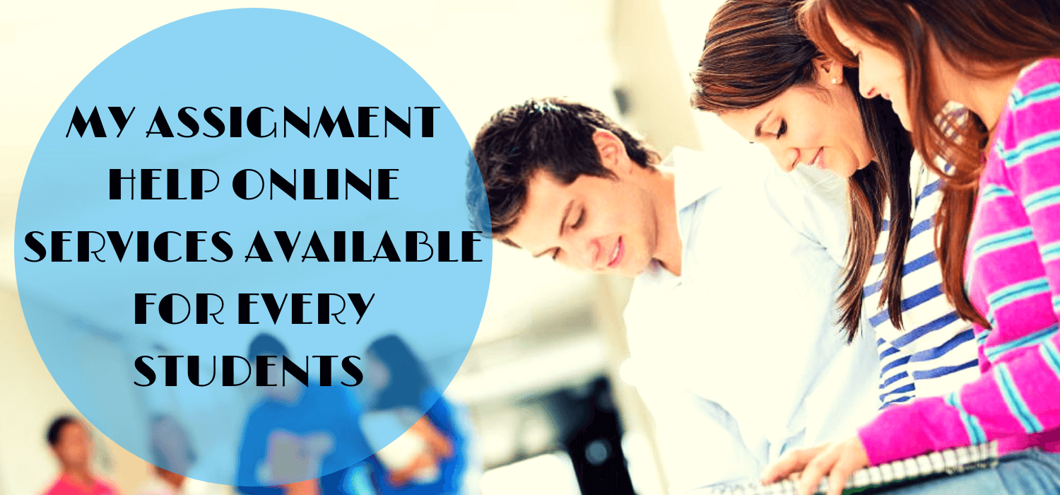 My Assignment Help Online Services Available For Every Students