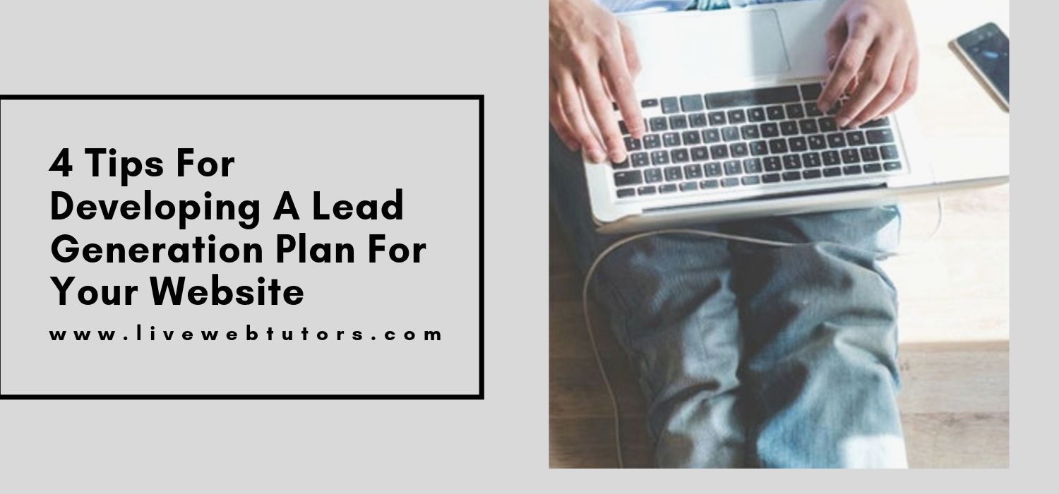 4 Tips For Developing A Lead Generation Plan For Your Website