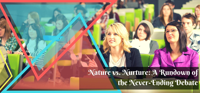 Nature vs. Nurture: A Rundown of the Never-Ending Debate