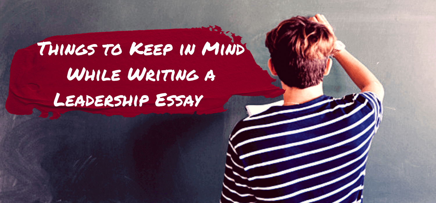 Things to Keep in Mind While Writing a Leadership Essay