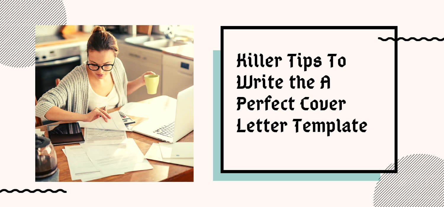 Killer Tips To Write the A Perfect Cover Letter Template