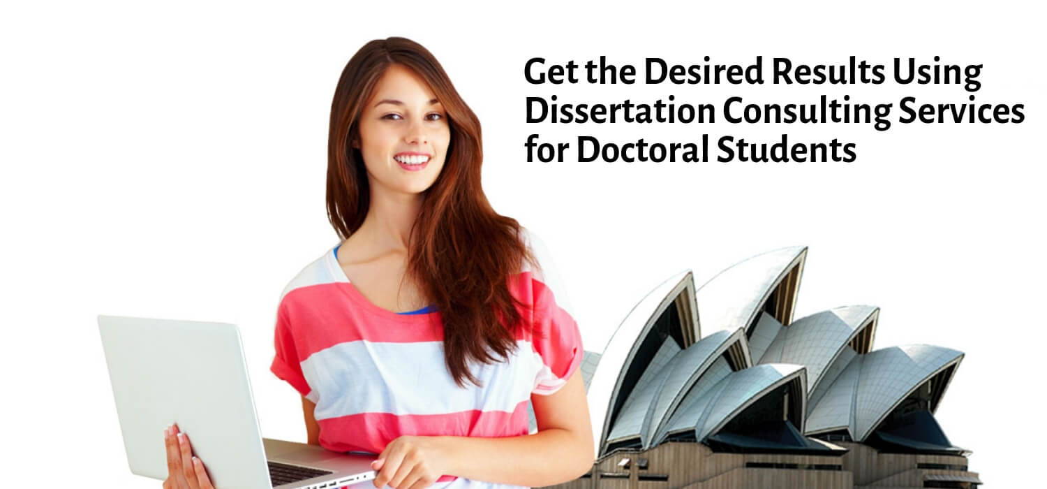 Get the Desired Results Using Dissertation Consulting Services for Doctoral Students