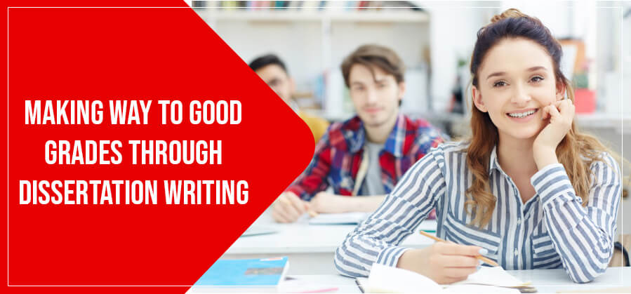 Making Way To Good Grades Through Dissertation Writing