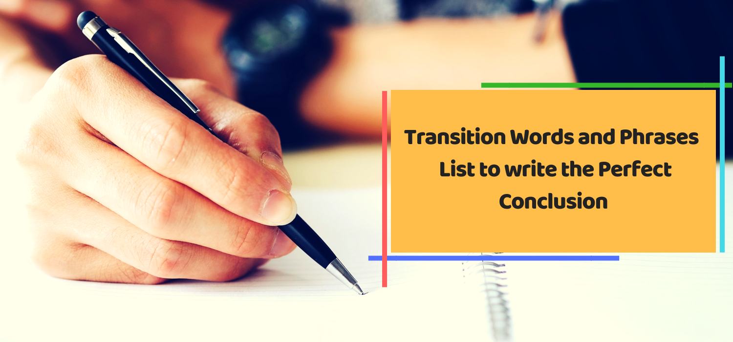 Transition Words and Phrases – List to write the Perfect Conclusion