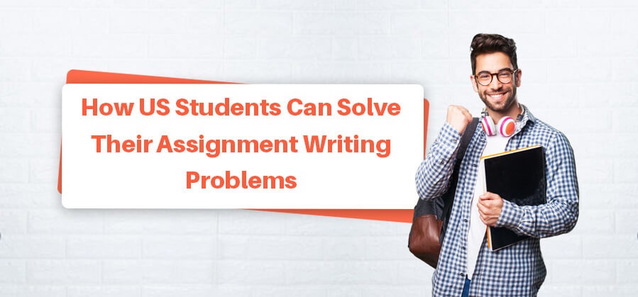How US Students Can Solve Their Assignment Writing Problems