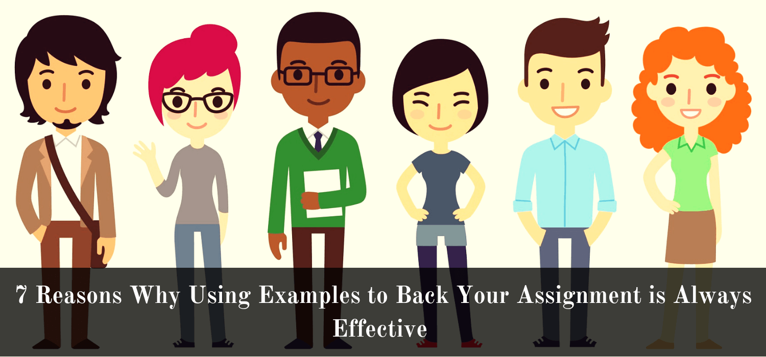 7 Reasons Why Using Examples to Back Your Assignment is Always Effective