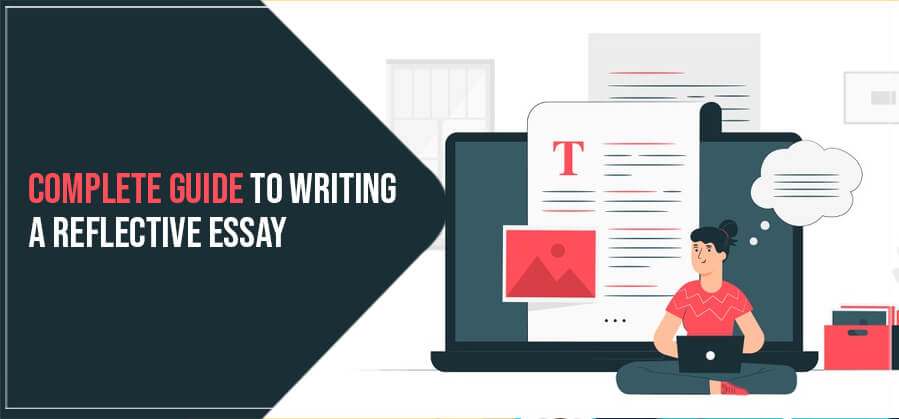 Complete Guide to Writing a Reflective Essay