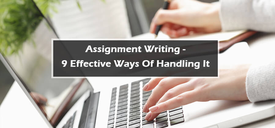 Assignment Writing - 9 Effective Ways of Handling It