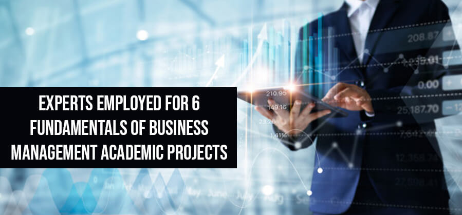 Experts Employed For 6 Fundamentals of Business Management Academic Projects