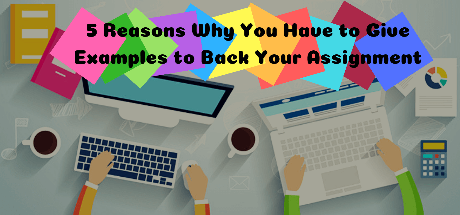 5 Reasons Why You Have to Give Examples to Back Your Assignment