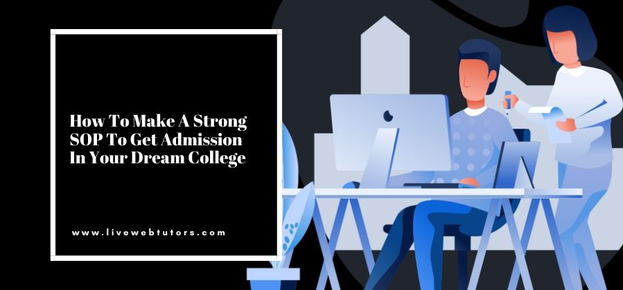 How to Make a Strong SOP to Get Admission in your Dream College