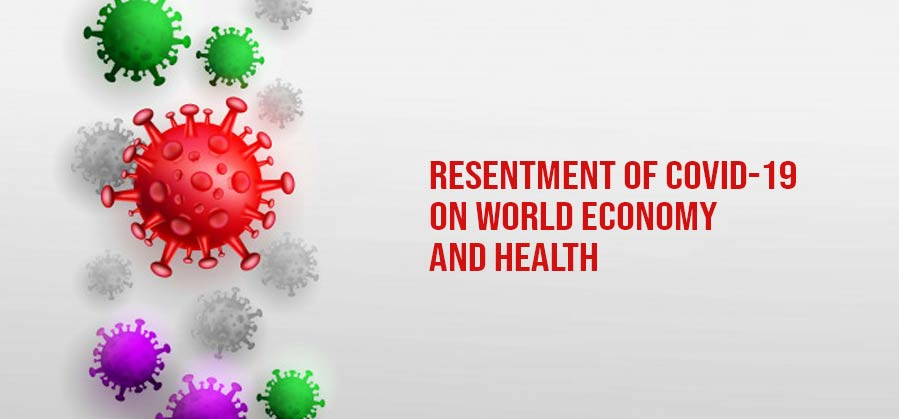 Resentment of COVID-19 on the World Economy and Health