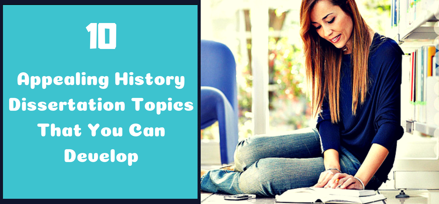 10 Appealing History Dissertation Topics That You Can Develop