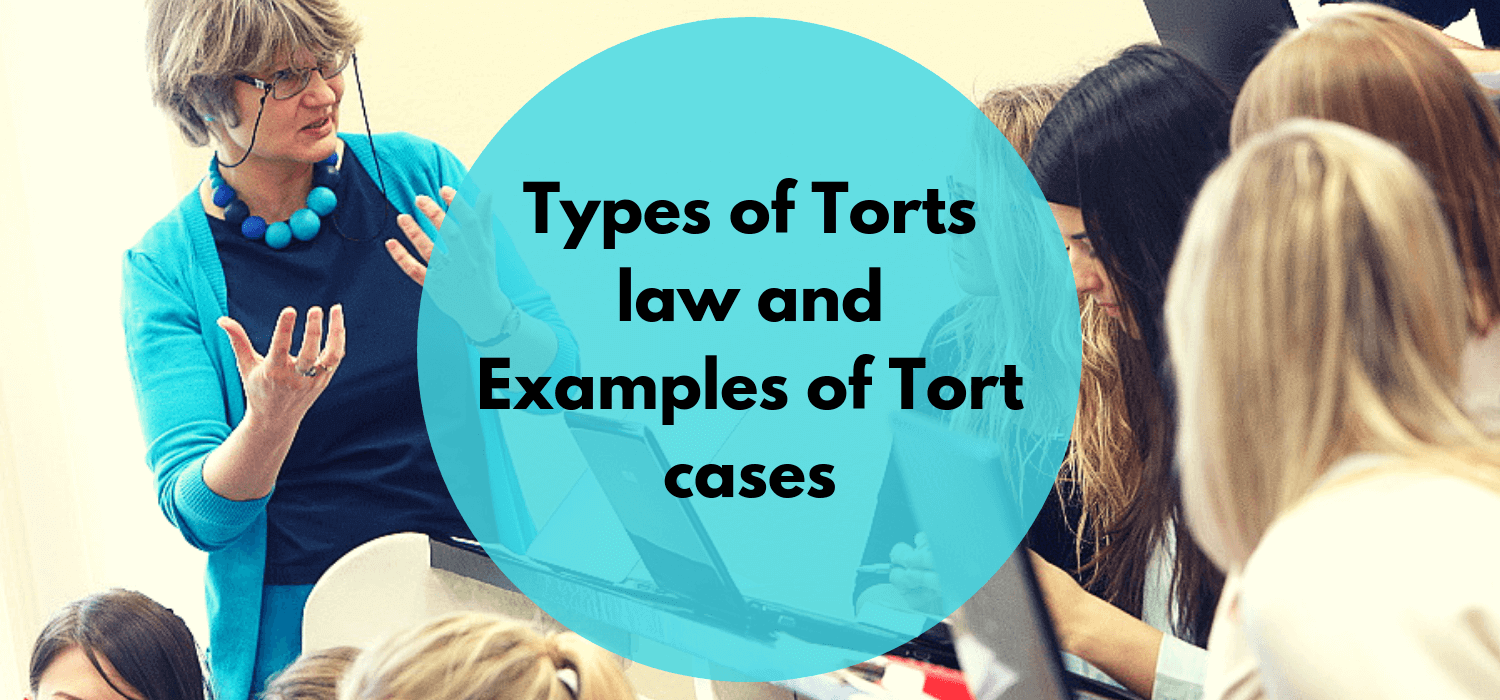 Types of Torts law and Examples of Tort cases