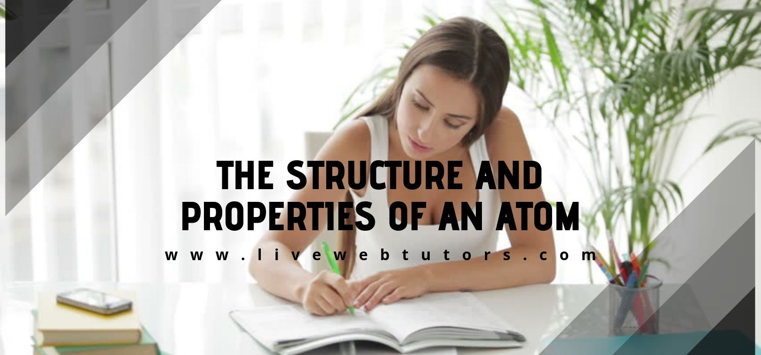 The Structure and Properties of an Atom