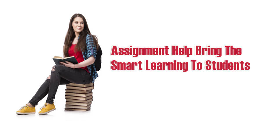 Assignment Help Bring The Smart Learning To Students