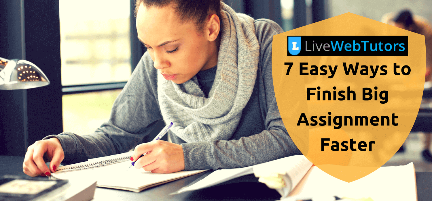 7 Easy Ways to Finish Big Assignment Faster