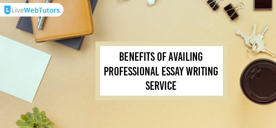 Benefits of Availing Professional Essay Writing Service