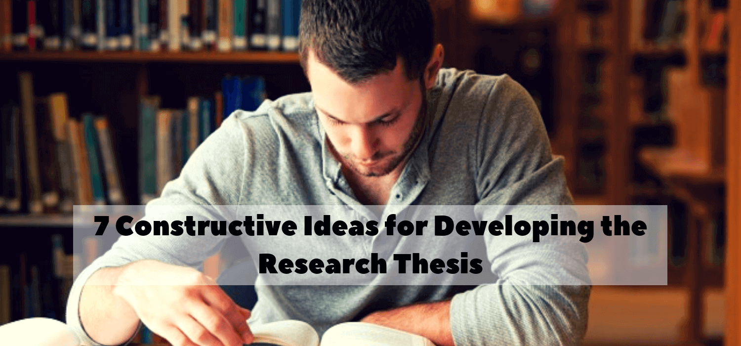 7 Constructive Ideas for Developing the Research Thesis