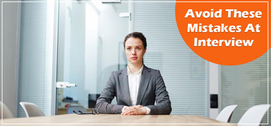 Avoid these mistakes at interview