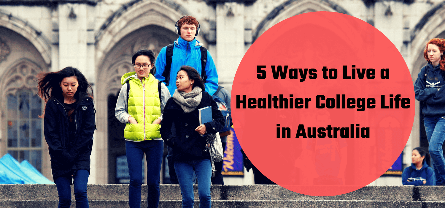 5 Ways to Live a Healthier College Life in Australia
