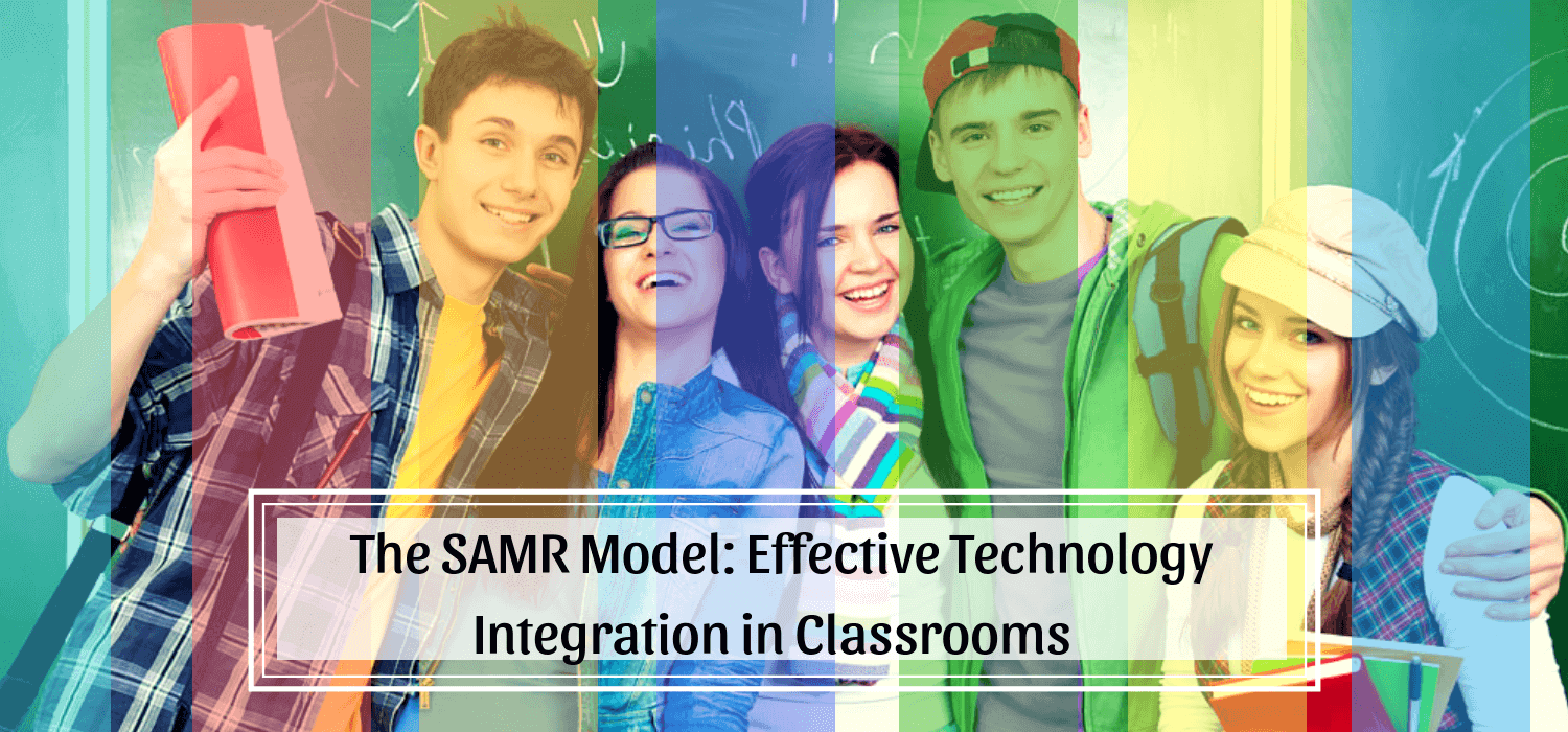 The SAMR Model: Effective Technology Integration in Classrooms