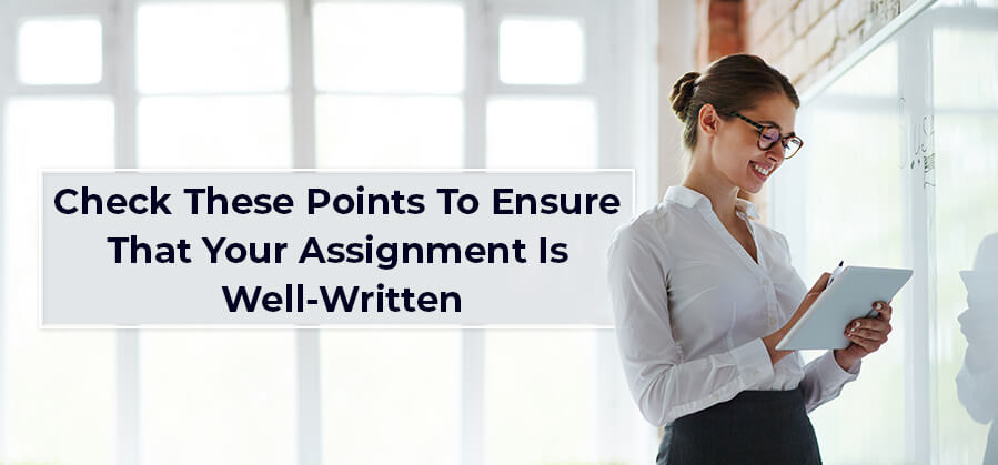 Check these points to ensure that your assignment is well-written