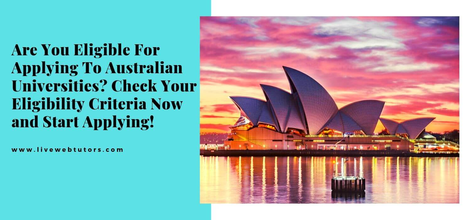 Are You Eligible For Applying To Australian Universities? Check Your Eligibility Criteria Now and Start Applying!