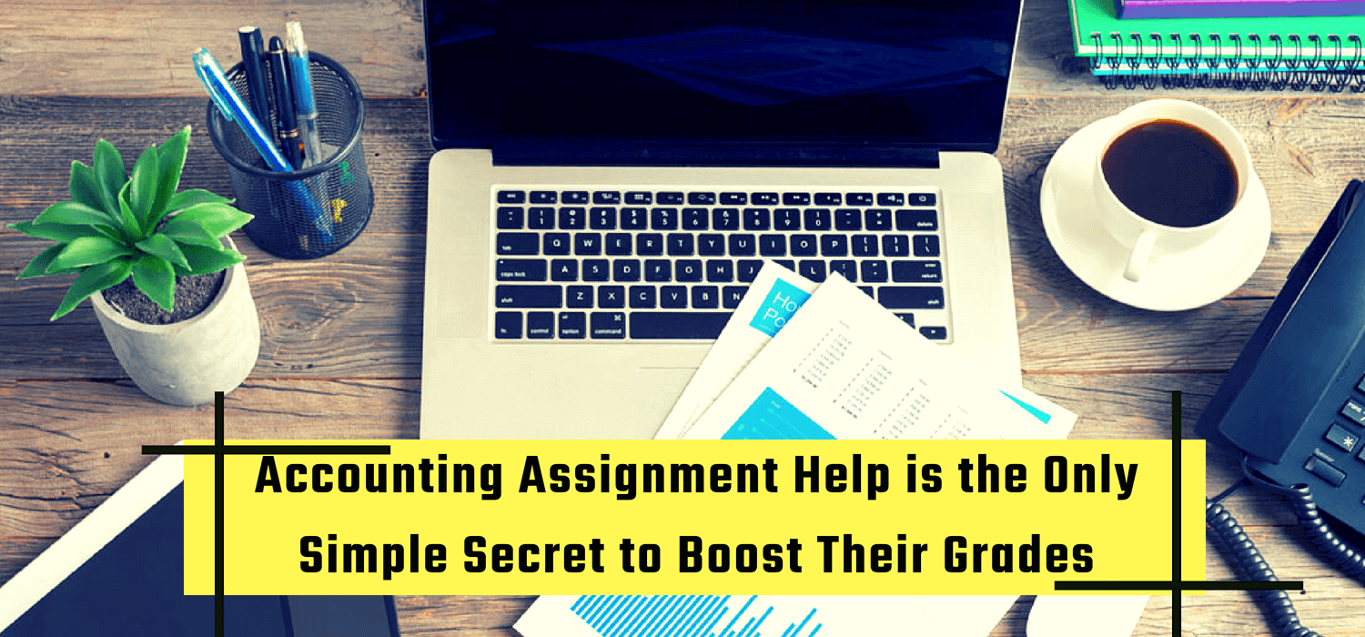Accounting Assignment Help is the Only Simple Secret to Boost Their Grades