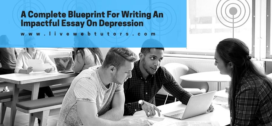 A Complete Blueprint on Writing an Impactful Essay on Depression