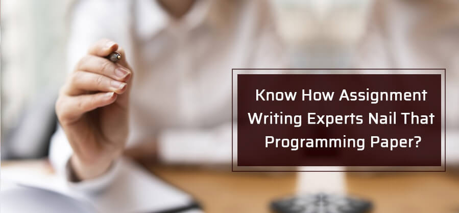 Know How Assignment Writing Experts Nail That Programming Paper?