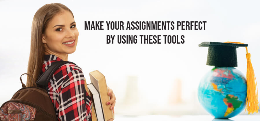 Make your Assignments Perfect by Using These Tools