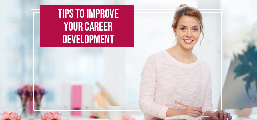 Tips to Improve Your Career Development