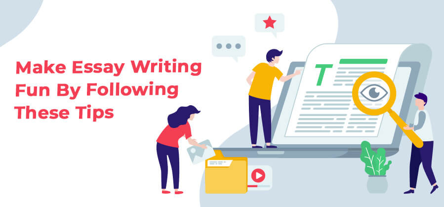 Make Essay Writing Fun By Following These Tips