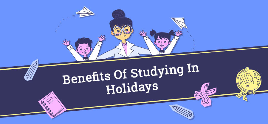 Benefits of Studying in Holidays
