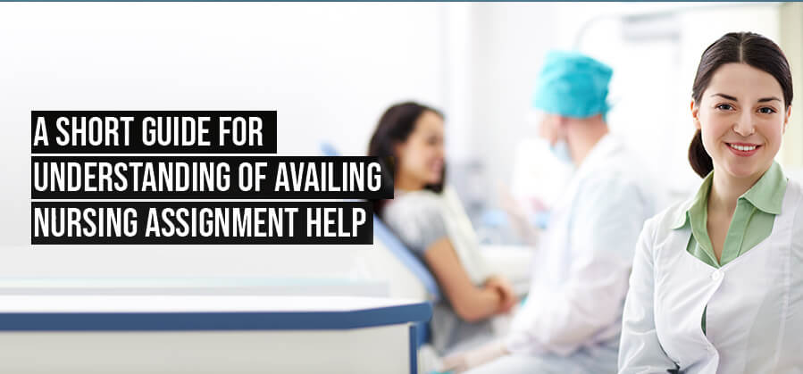 A  Short Guide for Understanding of Availing Nursing Assignment Help